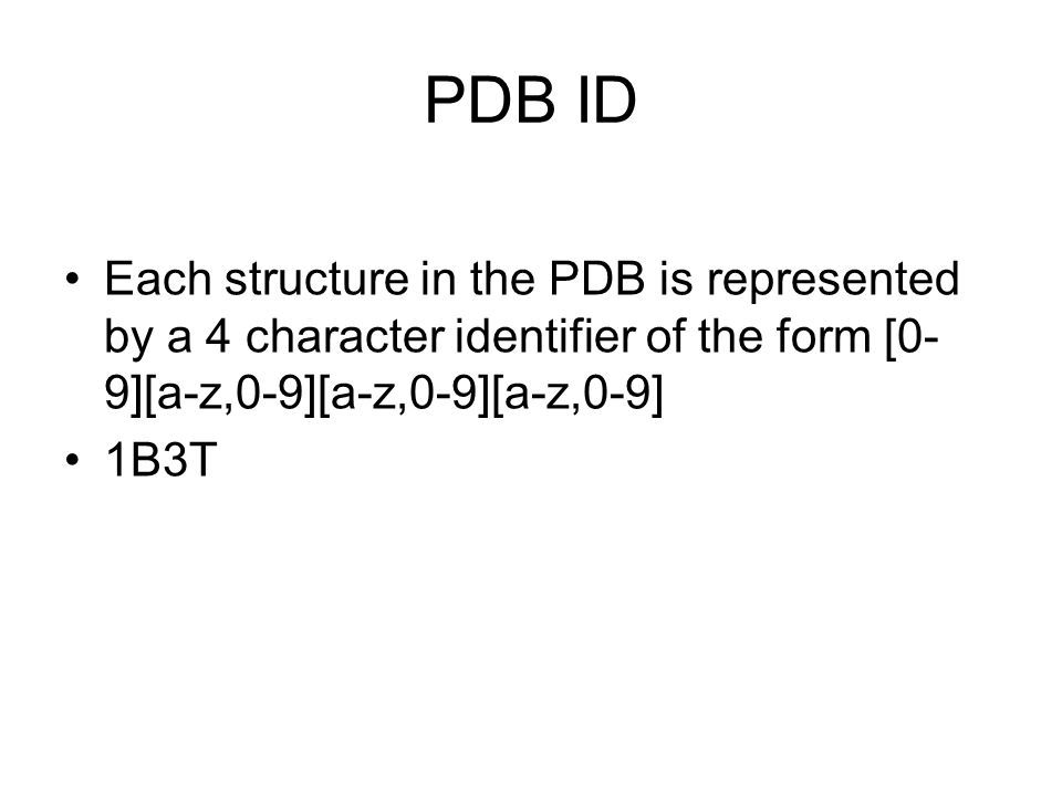 PDB ID Each structure in the PDB is represented by a 4 character identifier of the form [0-9][a-z,0-9][a-z,0-9][a-z,0-9]